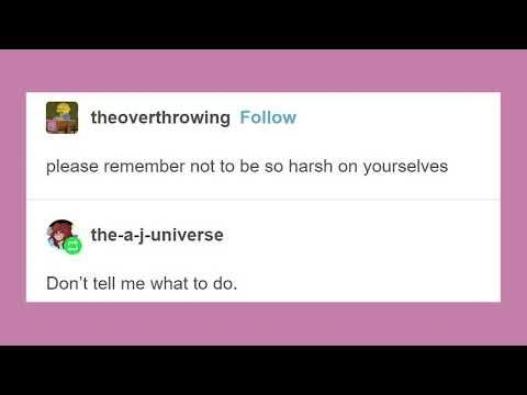 Text - theoverthrowing Follow please remember not to be so harsh on yourselves the-a-j-universe Don't tell me what to do.
