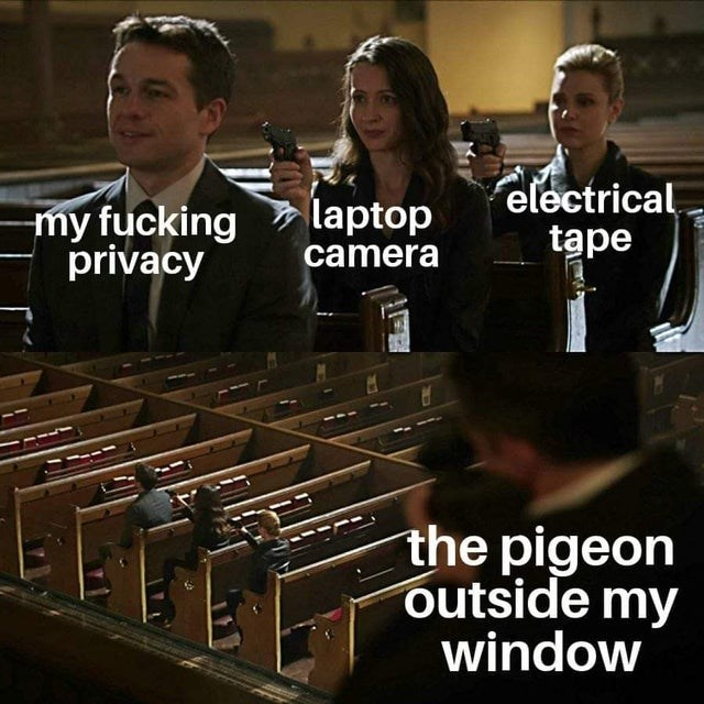 Font - my fucking privacy laptop camera electrical tape the pigeon outside my window