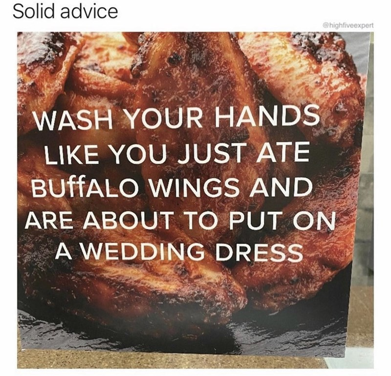 "Funny meme that reads, ""Solid advice"" above a photo of buffalo wings and text that reads, ""Wash your hands like you just ate buffalo wings and are about to put on a wedding dress"""