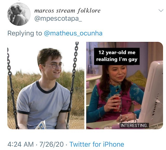Text - marcos stream folklore @mpescotapa_ Replying to @matheus_ocunha 12 year-old me realizing I'm gay INTERESTING. 4:24 AM · 7/26/20 · Twitter for iPhone