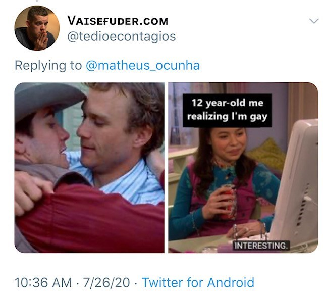 Text - VAISEFUDER.COM @tedioecontagios Replying to @matheus_ocunha 12 year-old me realizing I'm gay INTERESTING. 10:36 AM · 7/26/20 · Twitter for Android