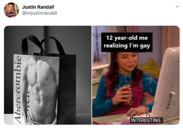 Product - Justin Randall @imjustinrandall 12 year-old me realizing I'm gay INTERESTING. Abercrombie