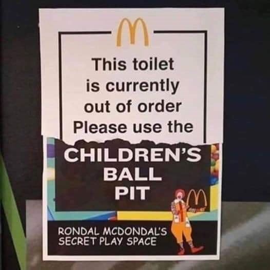 Text - W- This toilet is currently out of order Please use the CHILDREN'S BALL PIT RONDAL MCDONDAL'S SECRET PLAY SPACE