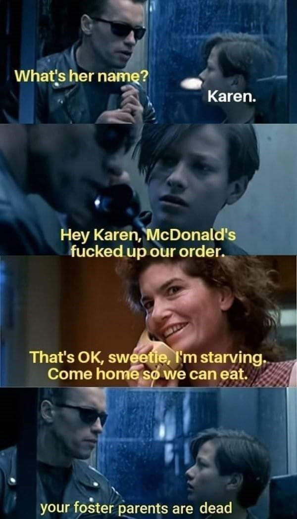 Photo caption - What's her name? Karen. Hey Karen, McDonald's fucked up our order. That's OK, sweetie, I'm starving. Come home so we can eat. your foster parents are dead