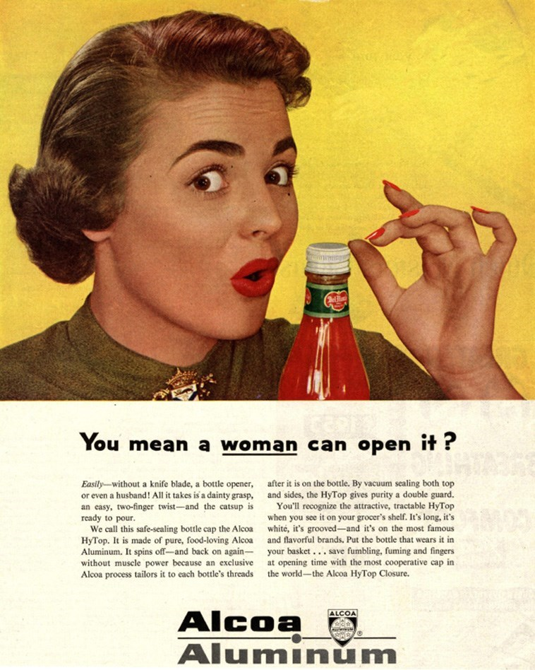 Vintage advertisement - You mean a woman can open it ? Easily-without a knife blade, a bottle opener, after it is on the bottle. By vacuum sealing both top or even a husband! Allit takes is a dainty grasp, and sides, the HyTop gives purity a double guard. an casy, two-finger twist-and the catsup is ready to pour. We call this safe-sealing bottle cap the Alcoa whité, it's grooved-and it's on the most famous You'll recognize the attractive, tractable HyTop when you see it on your grocer's shelf. I