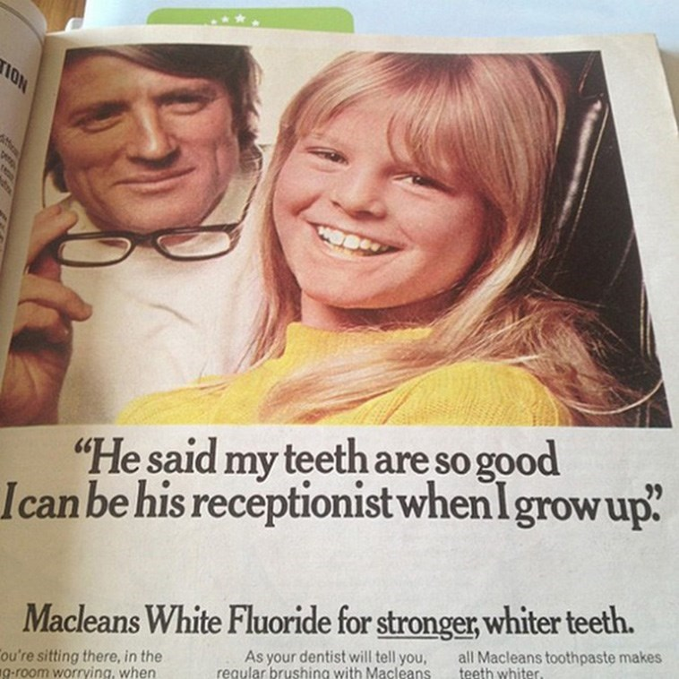 """Facial expression - ION """"He said my teeth are so good Ican be his receptionist whenIgrowup? 99 Macleans White Fluoride for stronger, whiter teeth. all Macleans toothpaste makes teeth whiter. ou're sitting there, in the g-room worrying, when As your dentist will tell you, regular brushing with Macleans"""