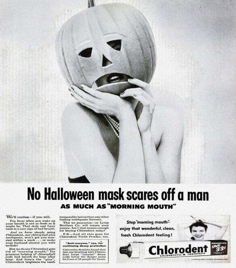 """Illustration - No Halloween mask scares off a man AS MUCH AS """"MORNING MOUTH"""" We'll confes-if you will. menurably better thananyother You know when you wake up leading toothpaste formula. your breath in not as frenh an it might taste is a sure sign of bad breath. And sce knose simply using Chlorodent, our chloroplyll-plus toothpaste, won't get you mar- ried within a week.. or make This we guarantee-or Lever Beothers Co, will return your money. Ien't that reson enough for buying Chlorodent fodayt"""