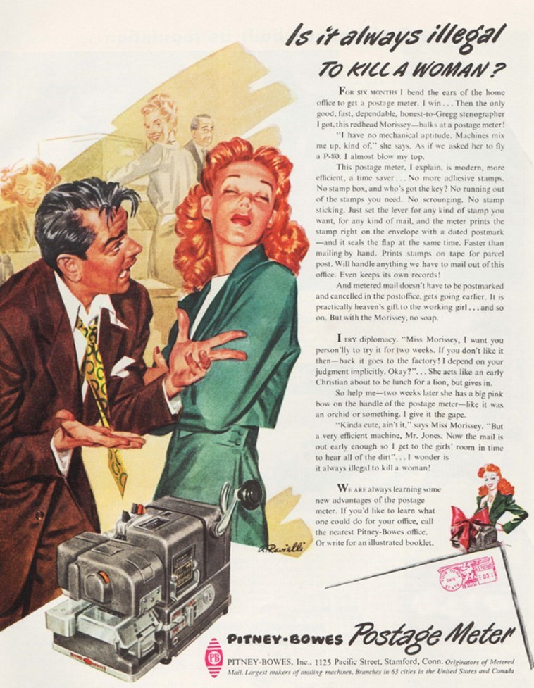 """Vintage advertisement - Is it always illegal TO KILL A WOMAN ? FOR SIX MONTIS I bend the ears of the home office to get a postage meter. I win... Then the only good, fast, dependable, honest-to-Gregg stenographer I got, this redhead Morissey-balks at a postage meter! """"I have no mechanical aptitude. Machines mix me up, kind of,"""" she says. As if we asked her to fly a P-80. I almost blow my top. This postage meter, I explain, is modern, more efficient, a time saver. No more adhiesive stamps. No sta"""