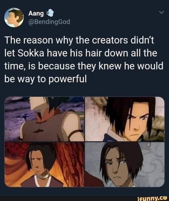 Cartoon - Aang @BendingGod The reason why the creators didn't let Sokka have his hair down all the time, is because they knew he would be way to powerful ifunny.co