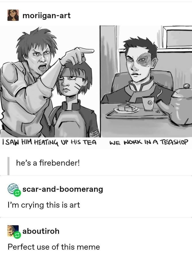 Cartoon - moriigan-art ISAW HIM HEATING UP HIS TEA WE WORK INA TEASHOP he's a firebender! scar-and-boomerang I'm crying this is art aboutiroh Perfect use of this meme
