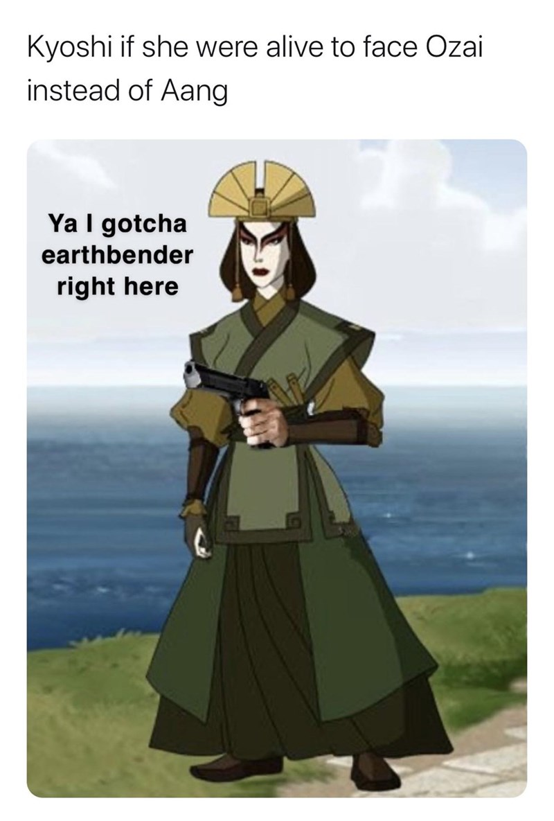 Cartoon - Kyoshi if she were alive to face Ozai instead of Aang Ya I gotcha earthbender right here