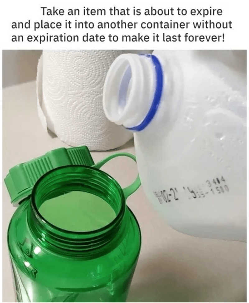 Mason jar - Take an item that is about to expire and place it into another container without an expiration date to make it last forever! 3484