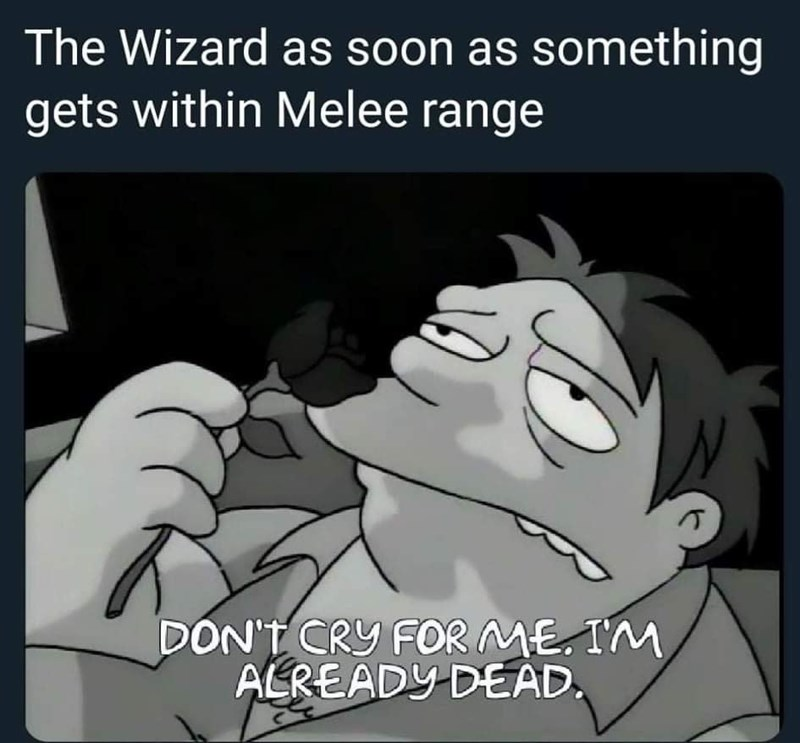 Cartoon - The Wizard as soon as something gets within Melee range DON'T CRY FOR ME. I'M ALREADY DEAD.
