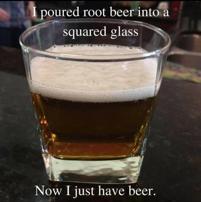 Drink - poured root beer into a squared glass Now I just have beer.