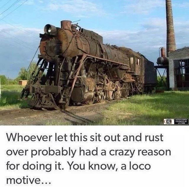 Transport - Whoever let this sit out and rust over probably had a crazy reason for doing it. You know, a loco motive...