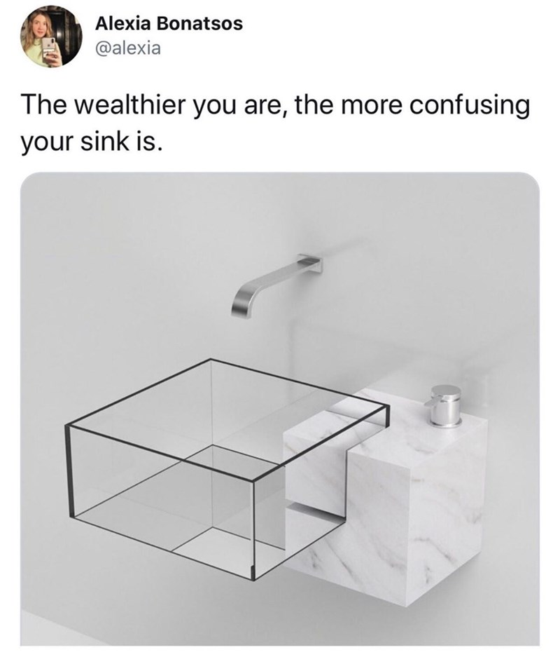 "Funny Twitter meme that reads, ""The wealthier you are, the more confusing your sink is"" above a photo of a strange-looking sink"