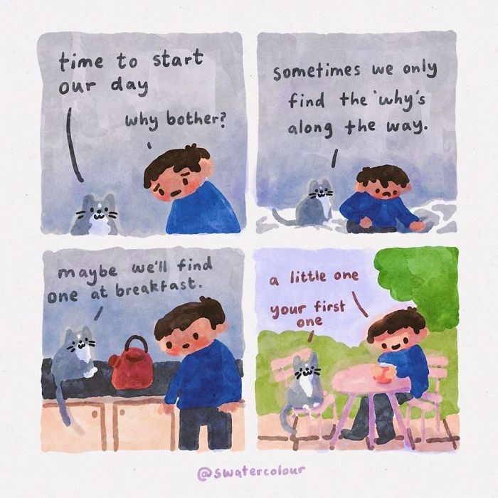 Cartoon - time to start our day Sometimes we only find the 'why's along the way. why bother? maybe we'll find One at breakfast. a little one your first one @swatercolour