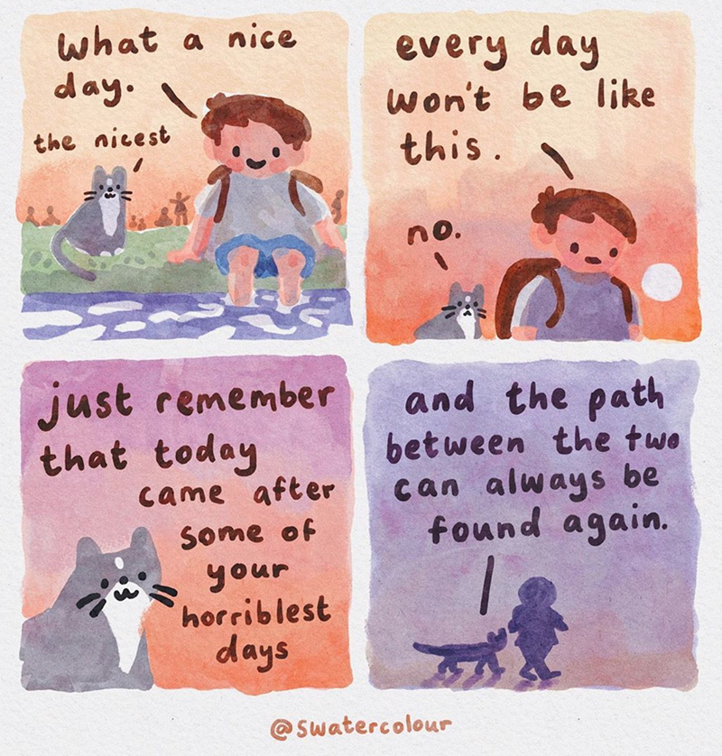 Text - what a nice day. every day won't be like the nicest this. no. just remember that today came after and the path between the two can always be found again. Some of your horriblest days @ Swatercolour