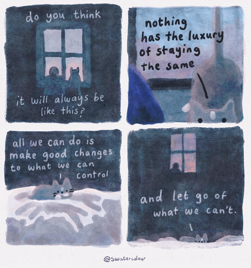 Text - do you think nothing has the luxury of staying the same it will always be like this? all we can do is make good changes to what we can control and let go of what we can't. @Swatercolour