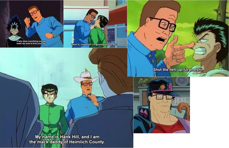 Cartoon - H'why does everything you say make me want to kick your ass? Damn it, Urameshi! I'm gonna kick your ass! Shut the hell up, Urameshi. My name is Hank Hill, and I am the mack daddy of Heimlich County.
