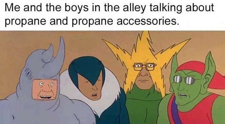 Cartoon - Me and the boys in the alley talking about propane and propane accessories.