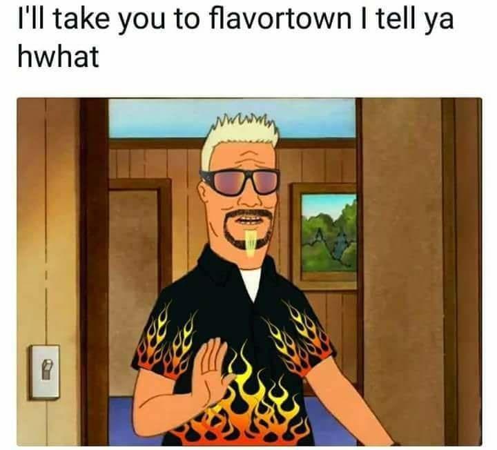 Cartoon - I'll take you to flavortown I tell ya hwhat wwww BC