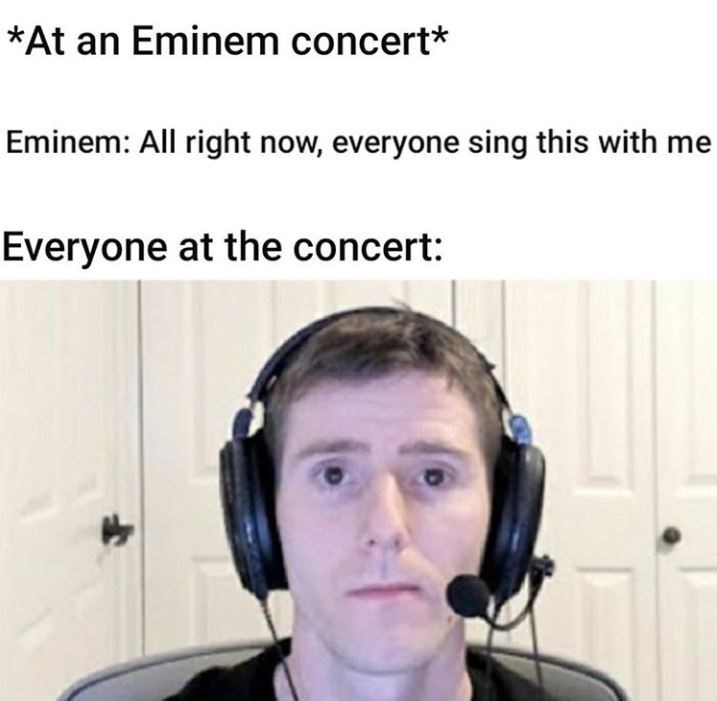 Face - *At an Eminem concert* Eminem: All right now, everyone sing this with me Everyone at the concert: