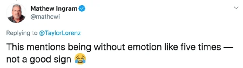 Text - Mathew Ingram @mathewi Replying to @TaylorLorenz This mentions being without emotion like five times – not a good sign -