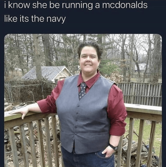 funny meme about a woman who rules mcdonalds with an iron fist, navy captain like its the navy