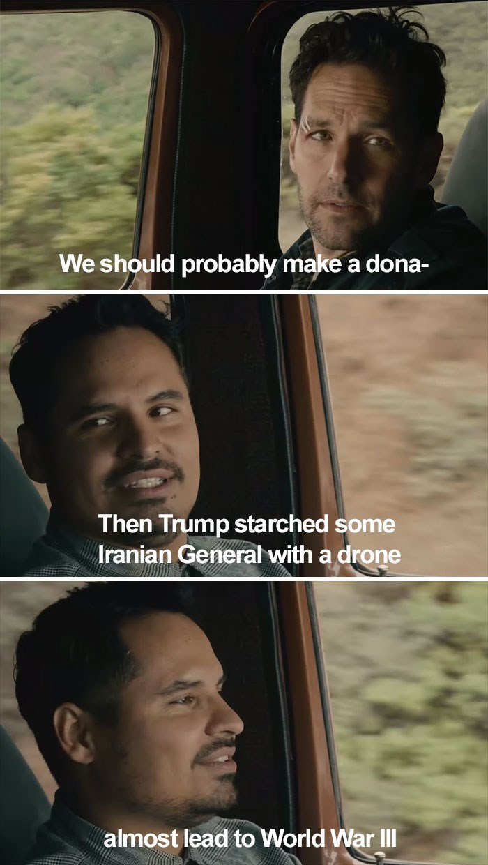 Face - We should probably make a dona- Then Trump starched some Iranian General with a drone almost lead to World War Il