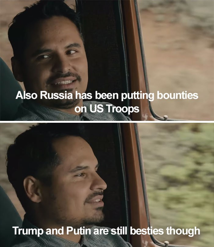 Face - Also Russia has been putting bounties on US Troops Trump and Putin are still besties though