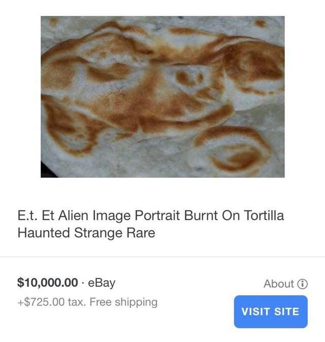 Food - E.t. Et Alien Image Portrait Burnt On Tortilla Haunted Strange Rare $10,000.00 - eBay About O +$725.00 tax. Free shipping VISIT SITE