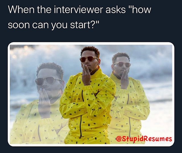 """Text - When the interviewer asks """"how Soon can you start?"""" @StupidResumes"""