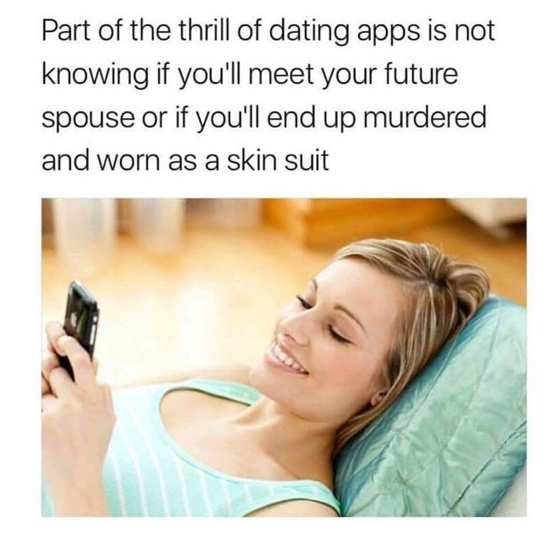 Skin - Part of the thrill of dating apps is not knowing if you'll meet your future spouse or if you'll end up murdered and worn as a skin suit