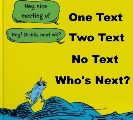 Cartoon - Hey nice meeting u! One Text Hey! Drinks next wk? Two Text No Text Who's Next?