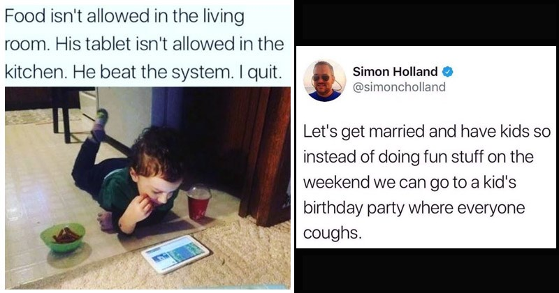 Funny and frustrating memes about parenting young children | Food isn't allowed in the living room. His tablet isn't allowed in the kitchen. He beat the system. I quit. child lying on the floor with a tablet and a snack. tweet by Simon Holland @simoncholland Let's get married and have kids so instead of doing fun stuff on the weekend we can go to a kid's birthday party where everyone coughs