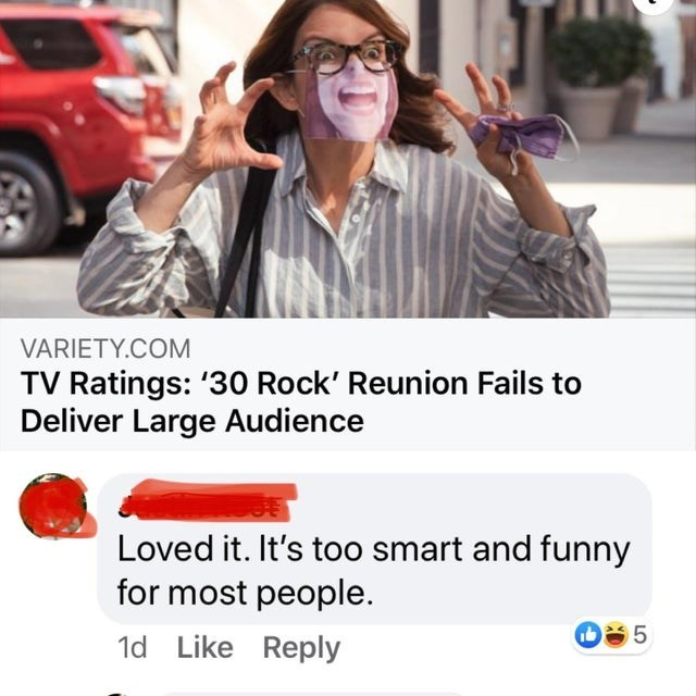 Product - VARIETY.COM TV Ratings: '30 Rock' Reunion Fails to Deliver Large Audience Loved it. It's too smart and funny for most people. 05 1d Like Reply