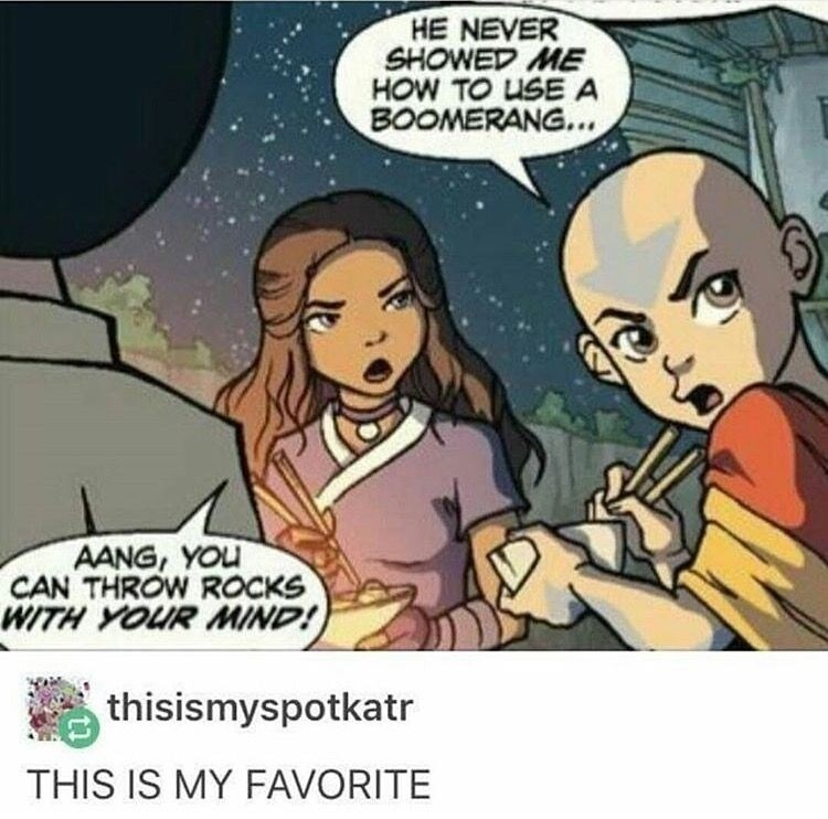 Cartoon - HE NEVER SHOWED ME HOW TO USE A BOOMERANG... AANG, YOU CAN THROW ROCKS WITH YOUR MIND! thisismyspotkatr THIS IS MY FAVORITE