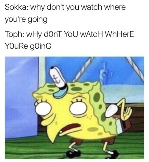 Cartoon - Sokka: why don't you watch where you're going Toph: wHy dOnT YoU wAtcH WhHerE YOURE gOinG