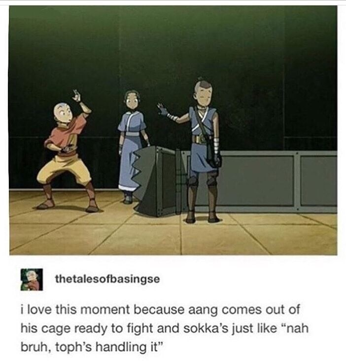 """Cartoon - thetalesofbasingse i love this moment because aang comes out of his cage ready to fight and sokka's just like """"nah bruh, toph's handling it"""""""