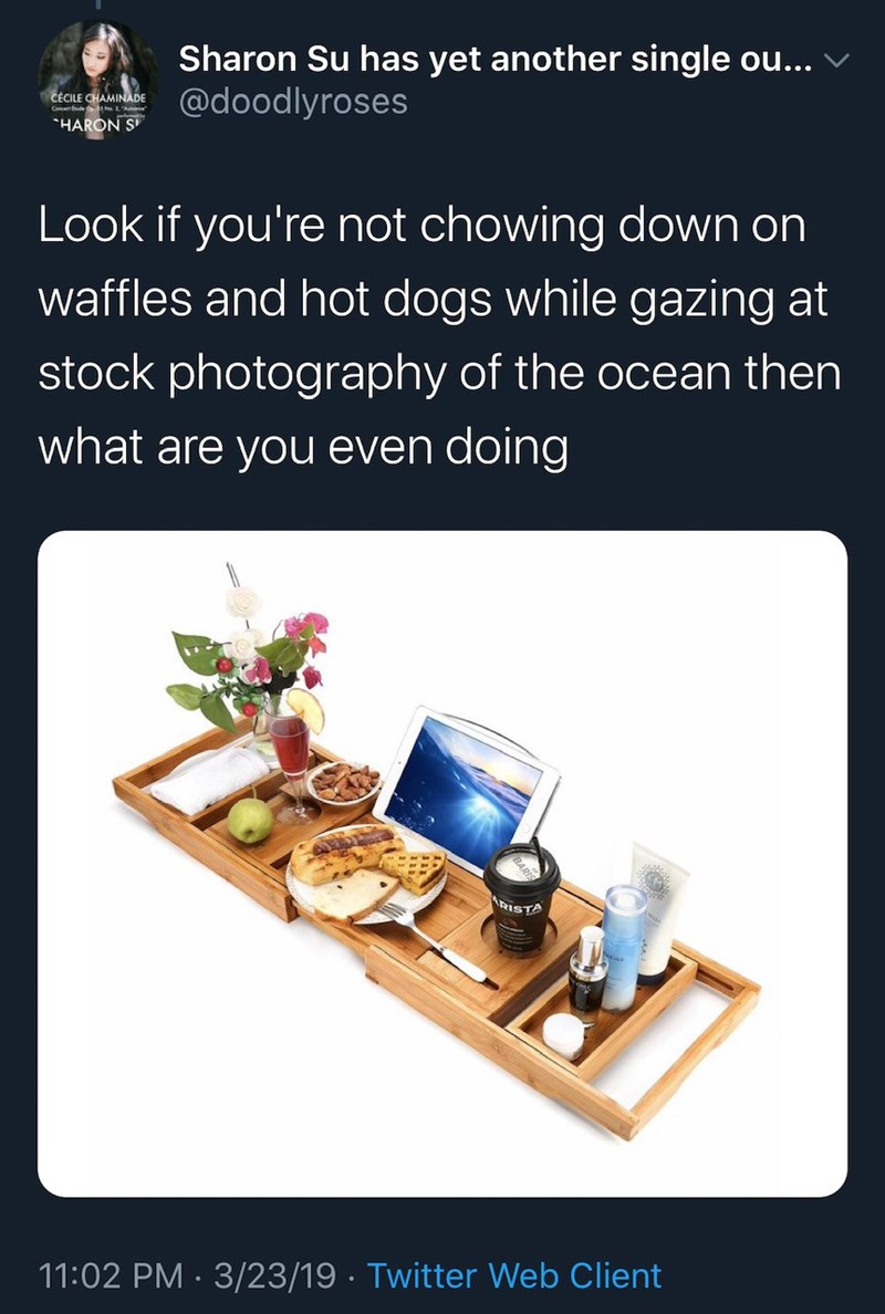 """Furniture - Sharon Su has yet another single ou... @doodlyroses CÉCILE CHAMINADE Conce de N A """"HARON S Look if you're not chowing down on waffles and hot dogs while gazing at stock photography of the ocean then what are you even doing RISTA 11:02 PM · 3/23/19 · Twitter Web Client"""