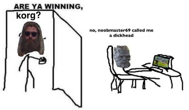 Cartoon - ARE YA WINNING, korg? no, noobmaster69 called me a dickhead