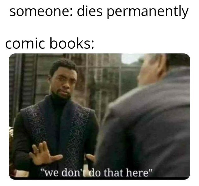 """Text - someone: dies permanently comic books: """"we don't do that here"""""""