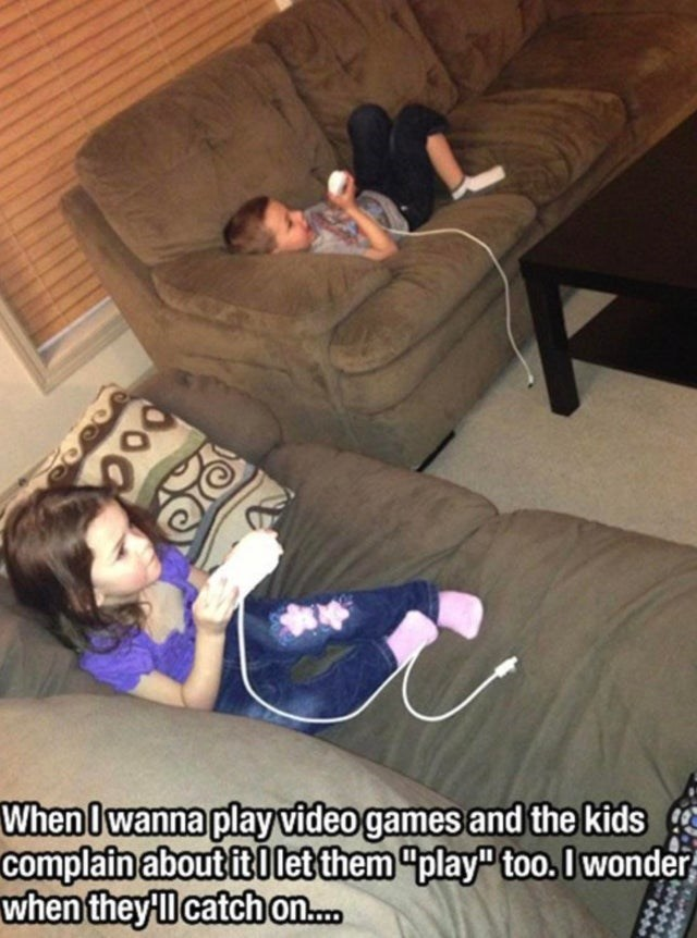 """Leg - When I wanna play video games and the kids complain about it Ilet them """"play"""" too.I wonder when they-l catch on."""