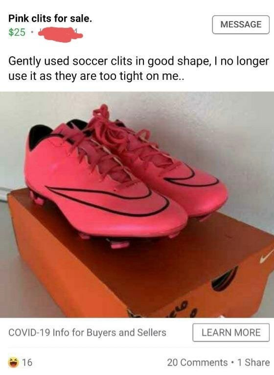 Footwear - MESSAGE Pink clits for sale. $25 Gently used soccer clits in good shape, I no longer use it as they are too tight on me.. 12 LEARN MORE COVID-19 Info for Buyers and Sellers 20 Comments • 1 Share 16