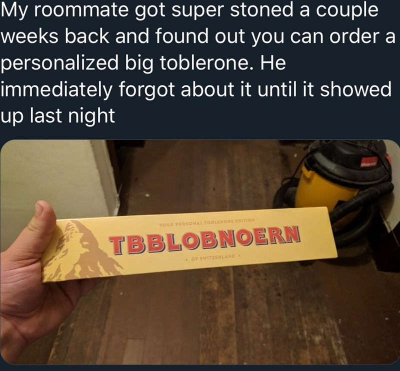 Text - My roommate got super stoned a couple weeks back and found out you can order a personalized big toblerone. He immediately forgot about it until it showed up last night YOUR PERSSONAL TOBLERONE EDITION TBBLOBNOERN A OF SWITZERLAND A