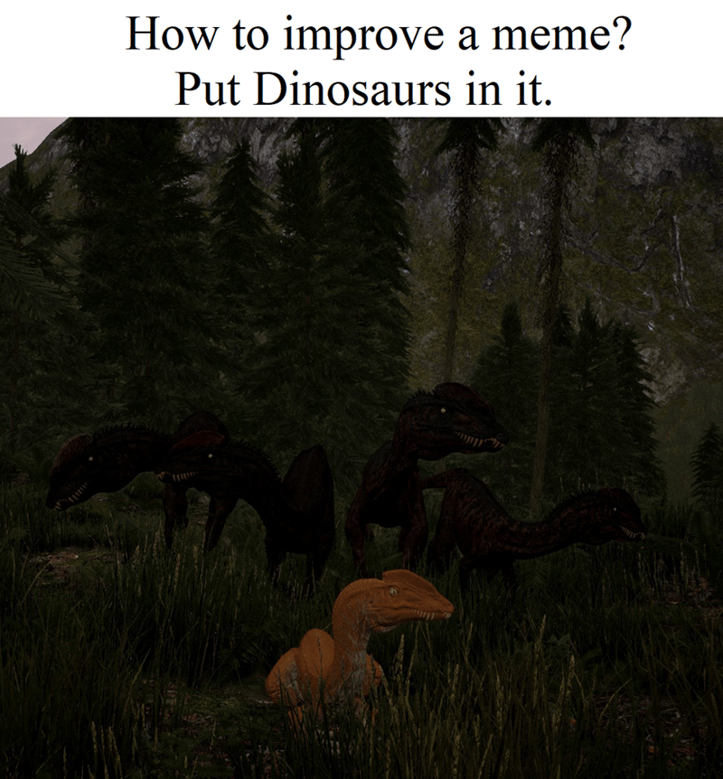 Natural environment - How to improve a meme? Put Dinosaurs in it.
