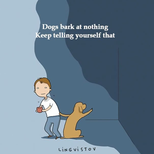 Cartoon - Dogs bark at nothing Keep telling yourself that LING VISTO v