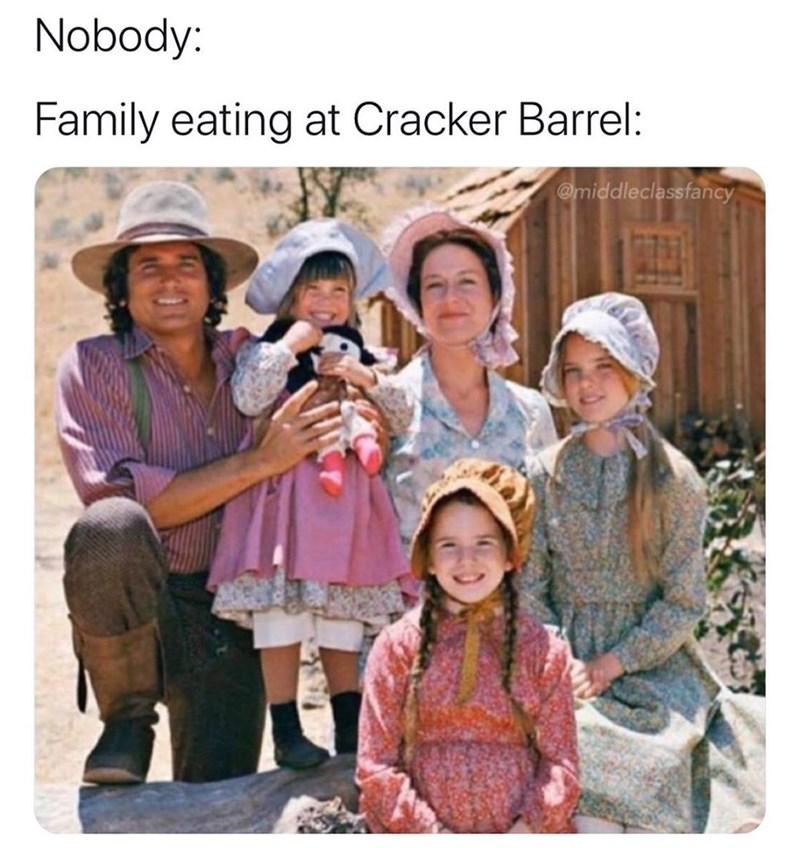 People - Nobody: Family eating at Cracker Barrel: @middleclassfancy