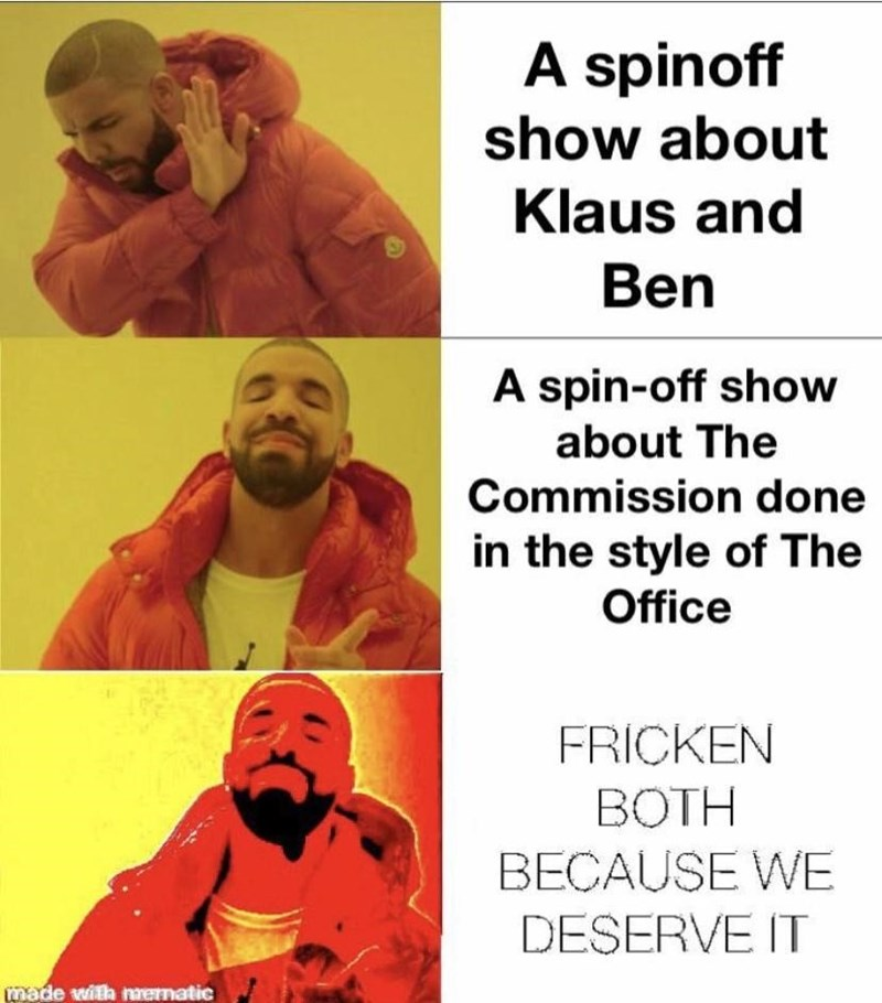 Organism - A spinoff show about Klaus and Ben A spin-off show about The Commission done in the style of The Office FRICKEN BOTH BECAUSE WE DESERVE IT made with nrematic